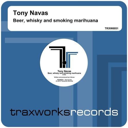 TONY NAVAS - Beer, Whisky and Smoking MariHuana