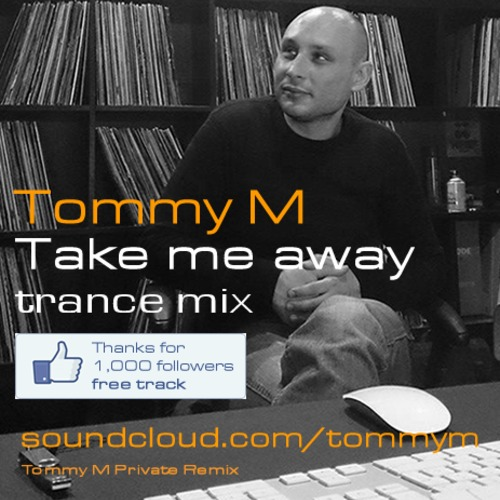 Tommy M - Take Me Away (Trance Mix)